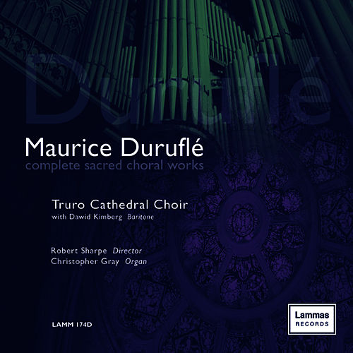 Duruflé: Complete Sacred Choral Works by Truro Cathedral Choir