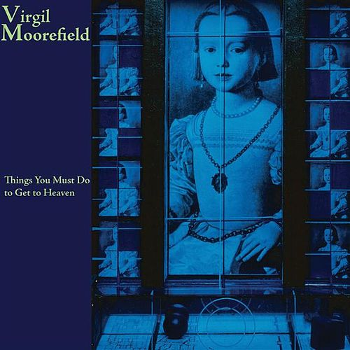 Play & Download Things You Must Do to Get to Heaven by Virgil Moorefield | Napster