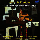 Play & Download Poulenc: La Bal Masqué, Trio, Le Bestiaire and Sextet by The Nash Ensemble | Napster