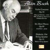 Alan Bush: Violin Concerto, Six Short Pieces, Dialectic, For String Quartet by Various Artists