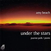 Play & Download Amy Beach - Under The Stars - The Solo Piano Music Of Amy Beach, Volume Two by Joanne Polk | Napster
