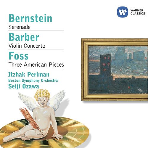 Bernstein:Serenade / Barber: Violin Concerto / Foss: Three American Pieces by Itzhak Perlman