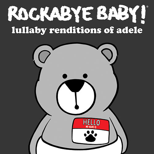 Lullaby Renditions of Adele de Rockabye Baby!