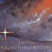 Play & Download Exorcising Ghosts by Japan | Napster
