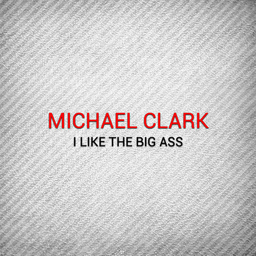 Play & Download I Like the Big Ass by Michael Clark | Napster