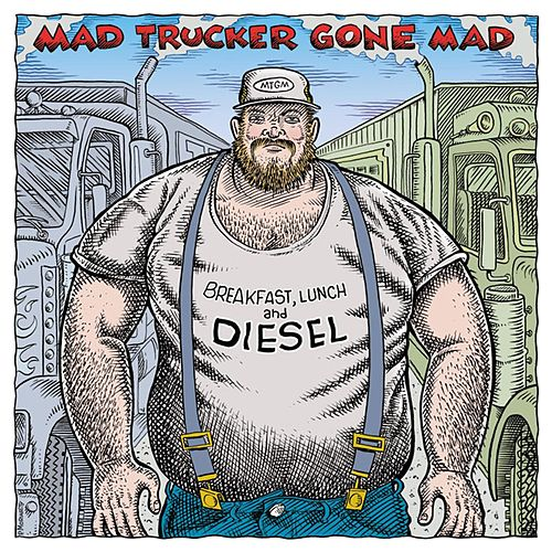 Breakfast, Lunch and Diesel by Mad Trucker Gone Mad