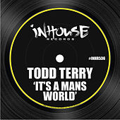 It's a Mans World by Todd Terry