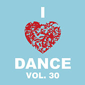 I Love Dance Vol. 30 von Various Artists