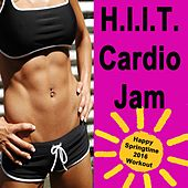 H.I.I.T. Cardio Jam - Happy Springtime 2016 Workout & DJ Mix (125-142 Bpm) (Ideal for Gym, Core Bodyweight, Abs, Motivation, Fitness, Cardio, Aerobics, Spin Cycle, Running & Jogging Workouts) by Various Artists