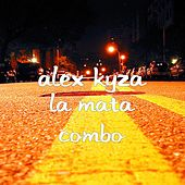 Play & Download La Mata Combo by Alex Kyza | Napster