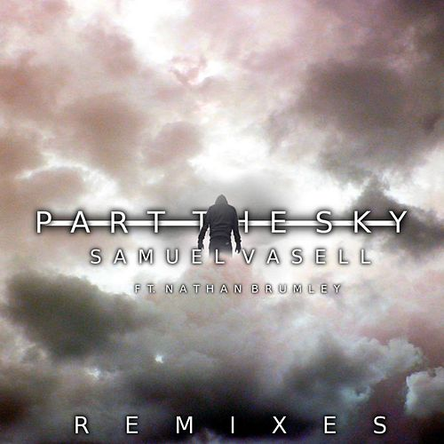 Part the Sky (Remixes) [feat. Nathan Brumley] by Samuel Vasell