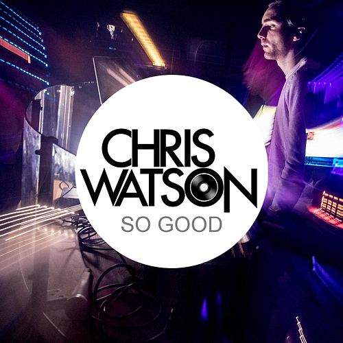 Play & Download So Good by Chris Watson | Napster
