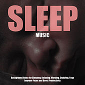 Sleep Music - Background Noise for Sleeping, Relaxing, Working, Studying, Yoga, Improve Focus and Boost Productivity by Sleep Cycle