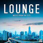 Play & Download Lounge Music from the City by Various Artists | Napster