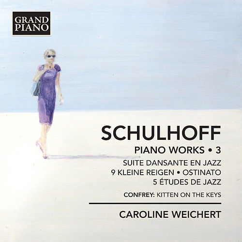 Schulhoff: Piano Works, Vol. 3 by Caroline Weichert