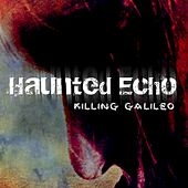 Killing Galileo - EP by Haunted Echo