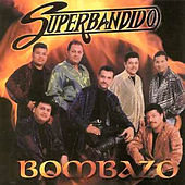 Play & Download La Bomba Bombazo by Banda Superbandido | Napster