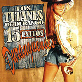 Play & Download 15 Exitos Duranguenses by Los Titanes De Durango | Napster
