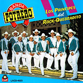 Play & Download Los Principes Del Rock-Quebradito by Banda Potrero | Napster