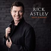 Keep Singing by Rick Astley