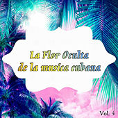 Play & Download La Flor Oculta de la Música Cubana Vol. 4 by Various Artists | Napster