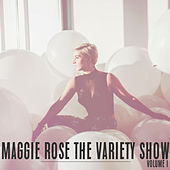 Play & Download The Variety Show, Vol. 1 by Maggie Rose | Napster
