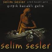 Çırpık Bacaklı Gelin by Selim Sesler