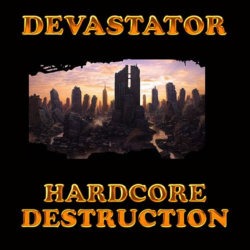 Play & Download Hardcore Destruction by Devastator | Napster