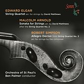 Elgar: String Quartet - Arnold: Sonata for Strings - Simpson: Allegro deciso by Orchestra of St. Paul's