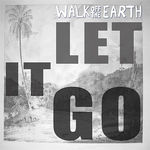 Let It Go by Walk off the Earth