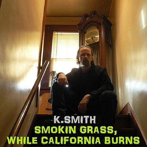 Play & Download Smokin Grass While California Burns by K Smith | Napster