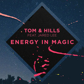 Energy In Magic by Tom & Hills