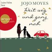 Weit weg und ganz nah (Ungekürzte Lesung) by Jojo Moyes