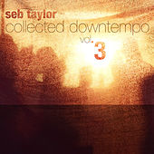 Play & Download Seb Taylor: Collected Downtempo, Vol. 3 by Various Artists | Napster