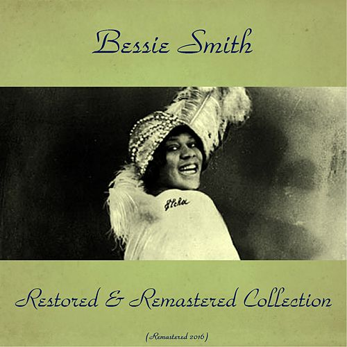 Bessie Smith Restored & Remastered Collection (All Tracks Remastered 2016) by Bessie Smith
