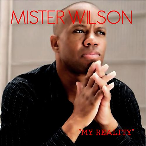 My Reality by Mr. Wilson