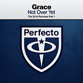 Play & Download Not Over Yet (The 2016 Remixes Part 1) by Grace | Napster