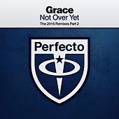 Play & Download Not Over Yet (The 2016 Remixes Part 2) by Grace | Napster