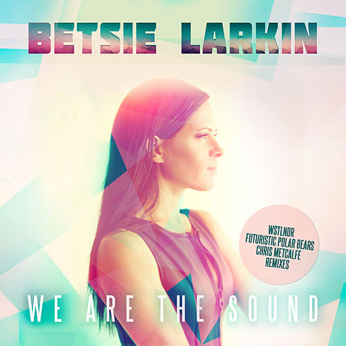 Play & Download We Are the Sound (Remixes) by Betsie Larkin | Napster