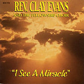 I See a Miracle by Rev. Clay Evans
