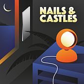 Play & Download Nails and Castles by the Nails | Napster