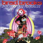 Play & Download Sanctified Into Astroglide by Brad Brooks | Napster