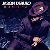 If It Ain't Love by Jason Derulo