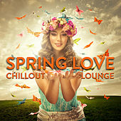 Spring Love Chillout Lounge by Various Artists