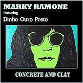 Play & Download Concrete and Clay (feat. Dinho Ouro Preto) by Marky Ramone | Napster