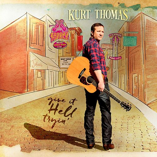 Play & Download Give It Hell Tryin' by Kurt Thomas | Napster