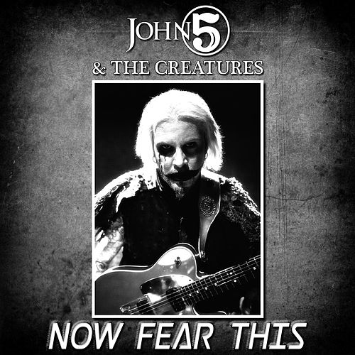 Now Fear This (feat. The Creatures) by John 5