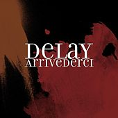 Play & Download Arrivederci by Delay | Napster