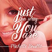 Just the Way You Are by Michelle Bonilla