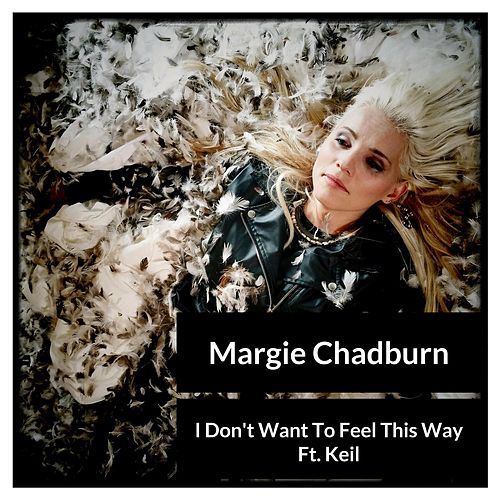 I Don't Want to Feel This Way (feat. Keil) by Margie Chadburn